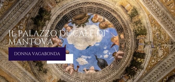 I luoghi della storia: Palazzo Ducale a Mantova